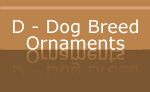 D - Dog Breed Holiday Ornaments