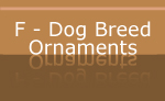 F - Dog Breed Holiday Ornaments
