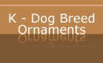 K - Dog Breed Holiday Ornaments