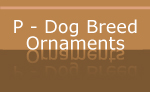 P - Dog Breed Holiday Ornaments
