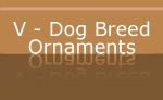 V - Dog Breed Holiday Ornaments